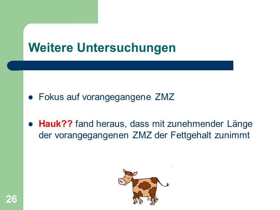 26 Weitere Untersuchungen Fokus auf vorangegangene ZMZ Hauk?? fand heraus, dass mit zunehmender Länge der vorangegangenen ZMZ der Fettgehalt zunimmt