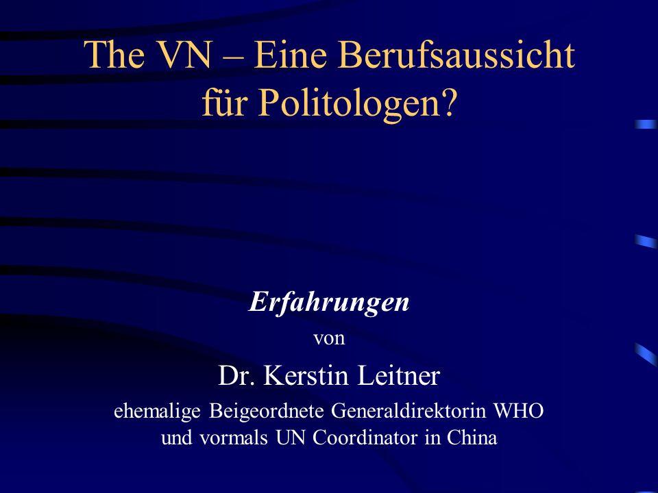 The VN – Eine Berufsaussicht für Politologen? Erfahrungen von Dr. Kerstin Leitner ehemalige Beigeordnete Generaldirektorin WHO und vormals UN Coordina