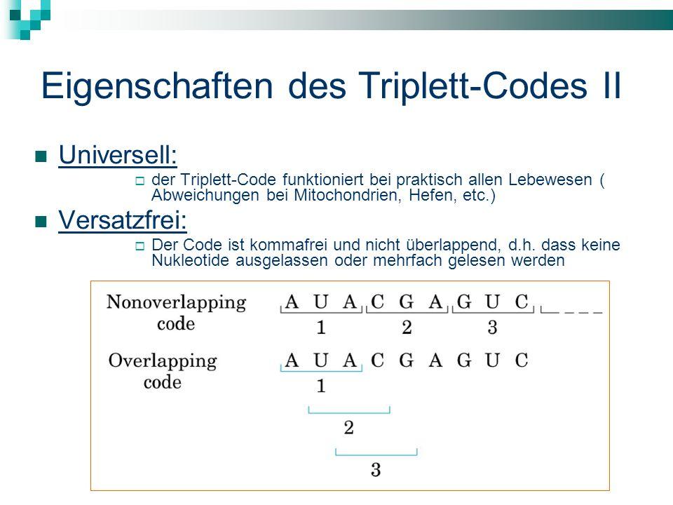 Universell: der Triplett-Code funktioniert bei praktisch allen Lebewesen ( Abweichungen bei Mitochondrien, Hefen, etc.) Versatzfrei: Der Code ist komm