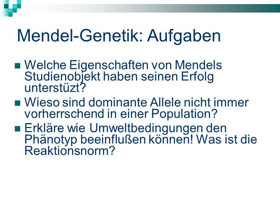 Mendel-Genetik: Aufgaben Welche Eigenschaften von Mendels Studienobjekt haben seinen Erfolg unterstüzt? Wieso sind dominante Allele nicht immer vorher