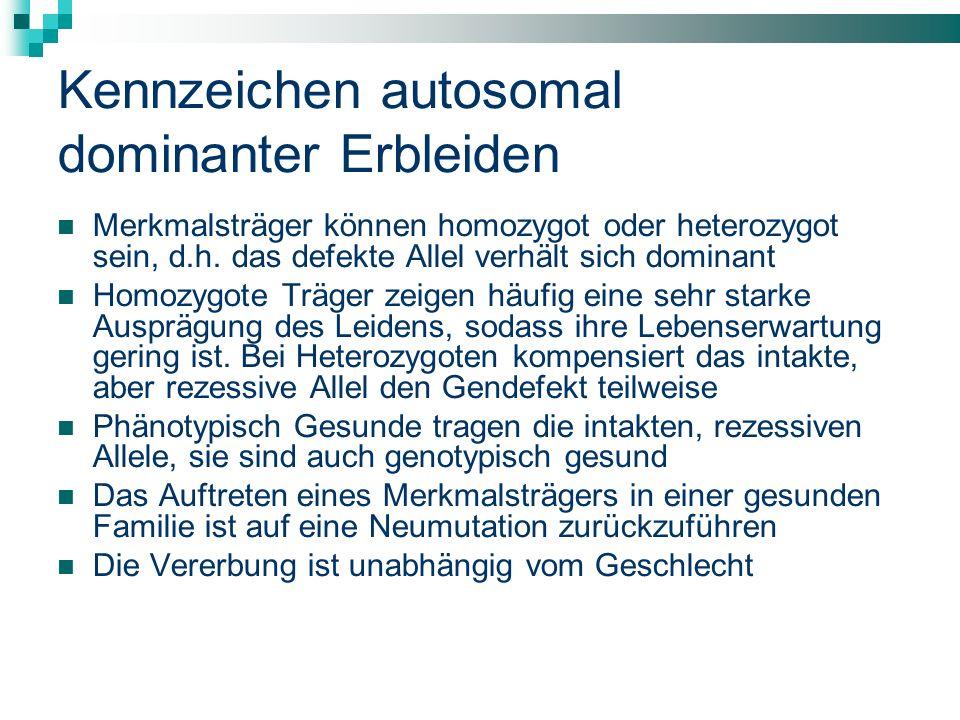 Kennzeichen autosomal dominanter Erbleiden Merkmalsträger können homozygot oder heterozygot sein, d.h.