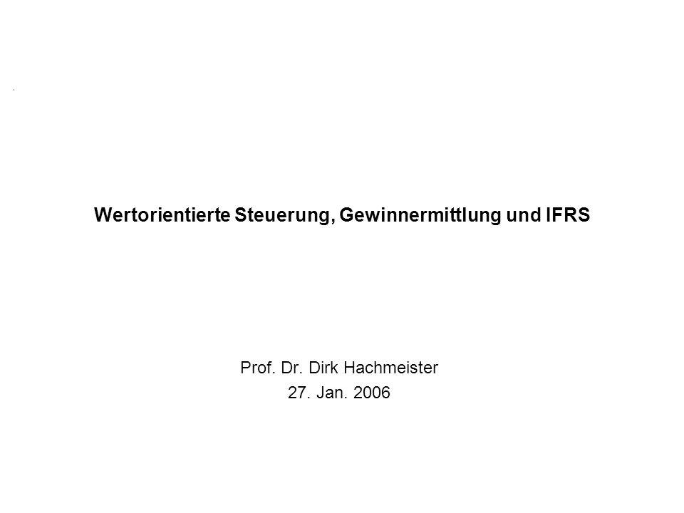 Wertorientierte Steuerung, Gewinnermittlung und IFRS Prof. Dr. Dirk Hachmeister 27. Jan. 2006