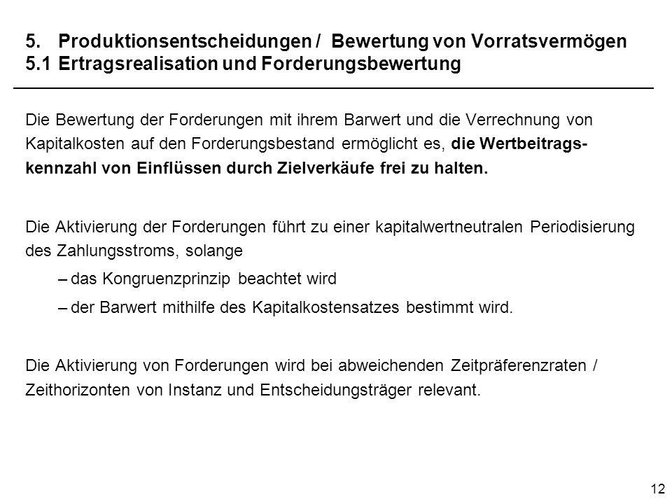 12 5.Produktionsentscheidungen / Bewertung von Vorratsvermögen 5.1Ertragsrealisation und Forderungsbewertung Die Bewertung der Forderungen mit ihrem B