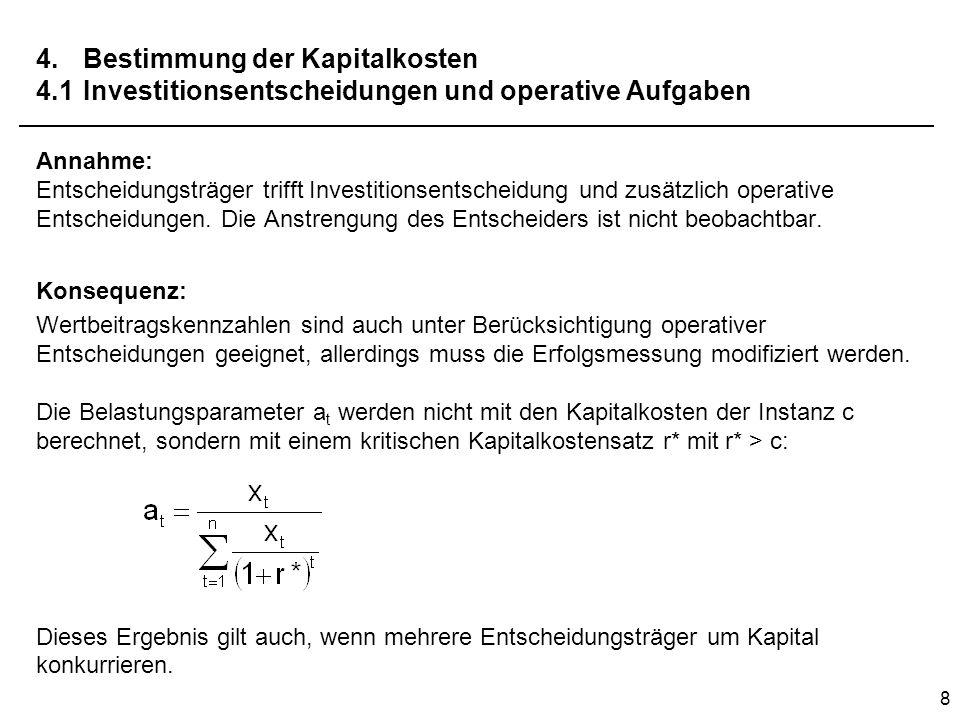 9 4.Bestimmung der Kapitalkosten 4.1Investitionsentscheidungen und operative Aufgaben Grenzen: –Additive Verknüpfung von Güte des Projekts und Anstrengung des Entscheiders.