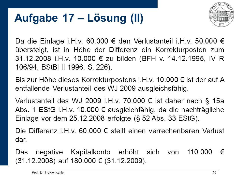 Prof. Dr. Holger Kahle10 Da die Einlage i.H.v. 60.000 den Verlustanteil i.H.v. 50.000 übersteigt, ist in Höhe der Differenz ein Korrekturposten zum 31