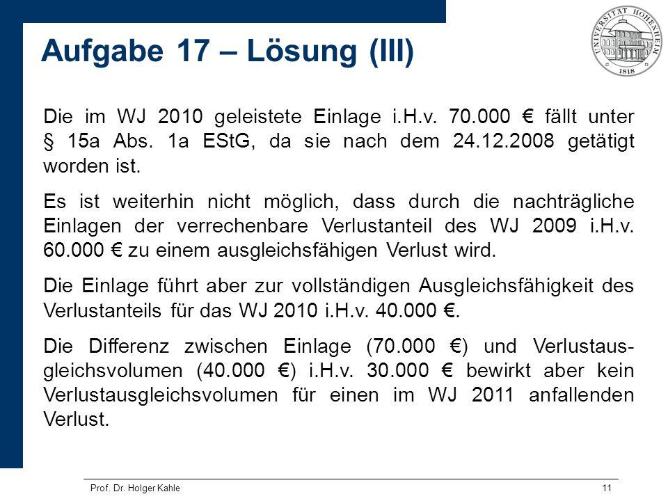 Prof. Dr. Holger Kahle11 Die im WJ 2010 geleistete Einlage i.H.v. 70.000 fällt unter § 15a Abs. 1a EStG, da sie nach dem 24.12.2008 getätigt worden is