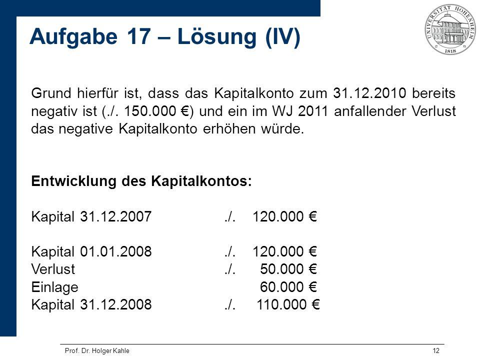 Prof. Dr. Holger Kahle12 Grund hierfür ist, dass das Kapitalkonto zum 31.12.2010 bereits negativ ist (./. 150.000 ) und ein im WJ 2011 anfallender Ver
