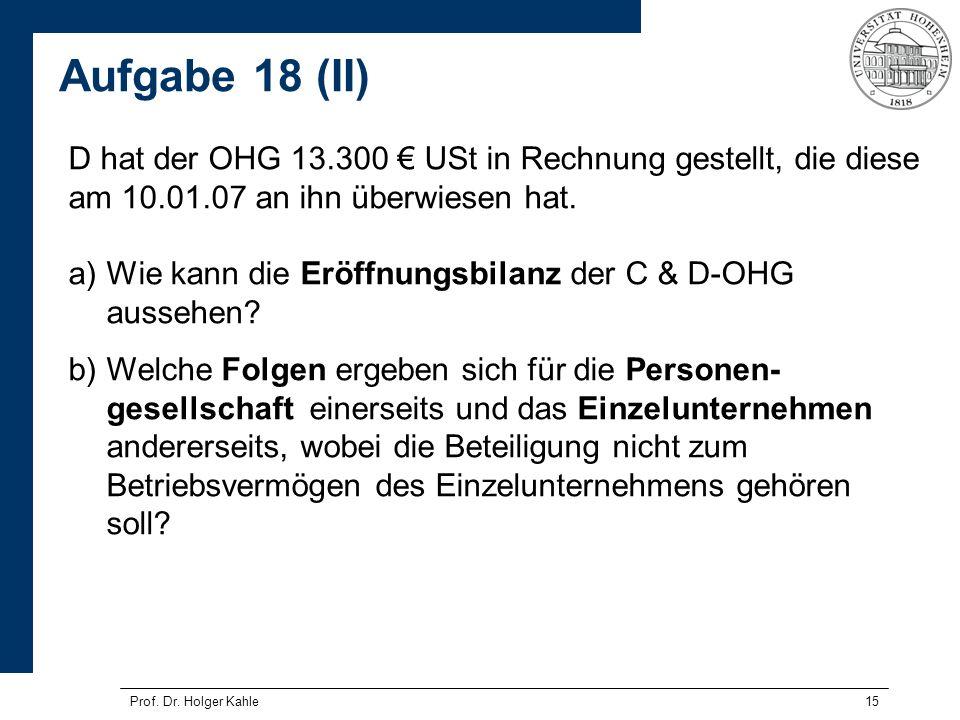 15 D hat der OHG 13.300 USt in Rechnung gestellt, die diese am 10.01.07 an ihn überwiesen hat. a) Wie kann die Eröffnungsbilanz der C & D-OHG aussehen