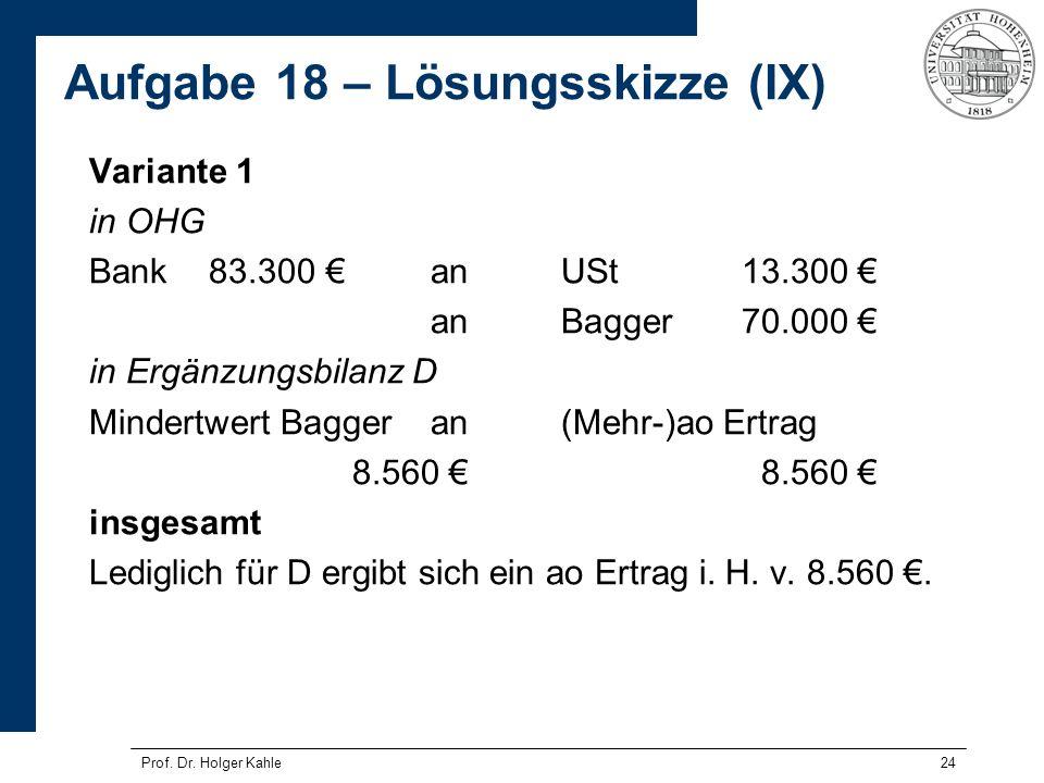 24 Variante 1 in OHG Bank83.300 anUSt13.300 anBagger70.000 in Ergänzungsbilanz D Mindertwert Baggeran(Mehr-)ao Ertrag8.560 insgesamt Lediglich für D e