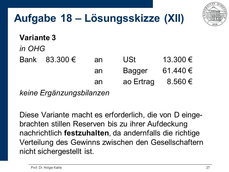 27 Variante 3 in OHG Bank83.300 anUSt13.300 anBagger61.440 anao Ertrag8.560 keine Ergänzungsbilanzen Diese Variante macht es erforderlich, die von D e