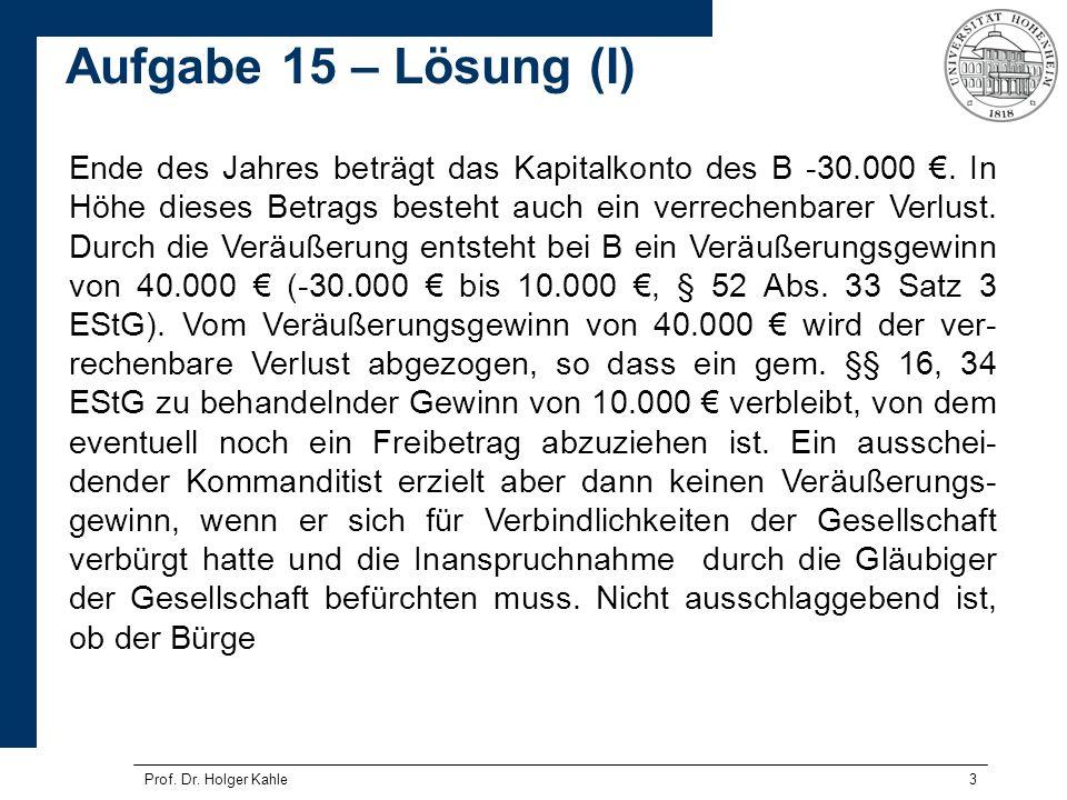 Prof. Dr. Holger Kahle3 Ende des Jahres beträgt das Kapitalkonto des B -30.000. In Höhe dieses Betrags besteht auch ein verrechenbarer Verlust. Durch
