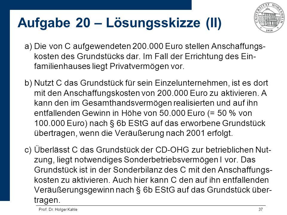 37 a)Die von C aufgewendeten 200.000 Euro stellen Anschaffungs- kosten des Grundstücks dar. Im Fall der Errichtung des Ein- familienhauses liegt Priva