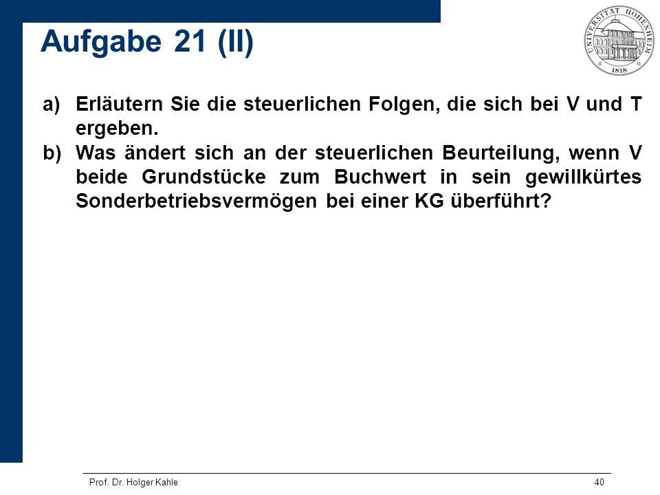 Prof. Dr. Holger Kahle40 a)Erläutern Sie die steuerlichen Folgen, die sich bei V und T ergeben. b)Was ändert sich an der steuerlichen Beurteilung, wen