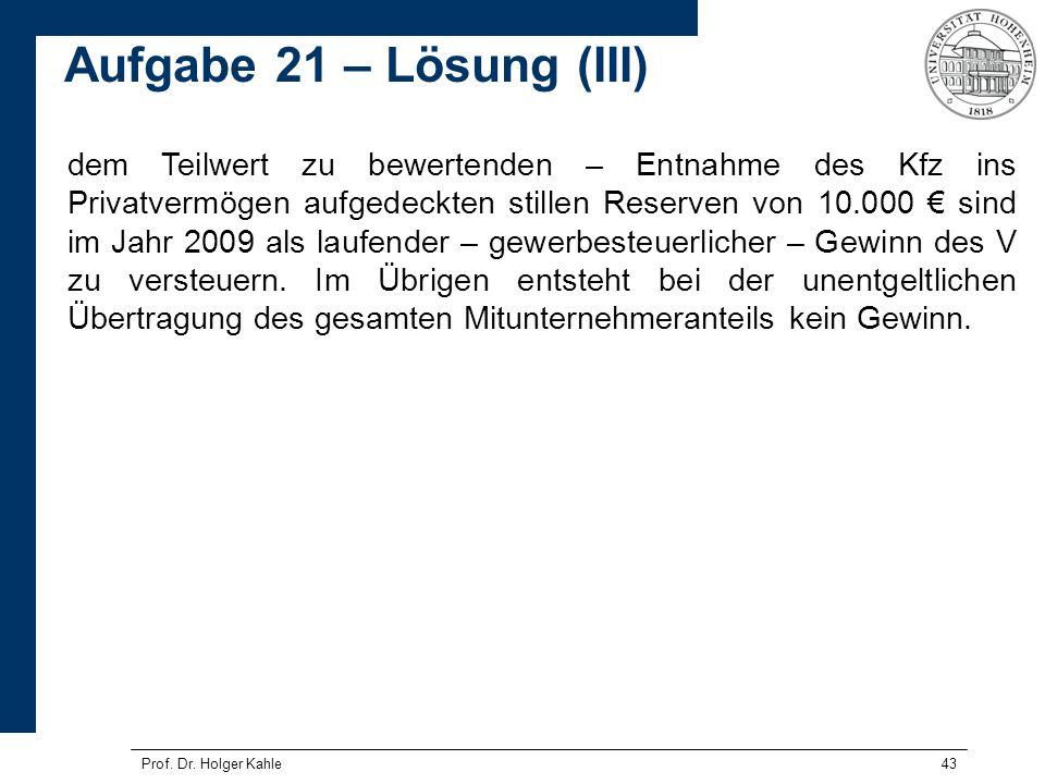 Prof. Dr. Holger Kahle43 dem Teilwert zu bewertenden – Entnahme des Kfz ins Privatvermögen aufgedeckten stillen Reserven von 10.000 sind im Jahr 2009