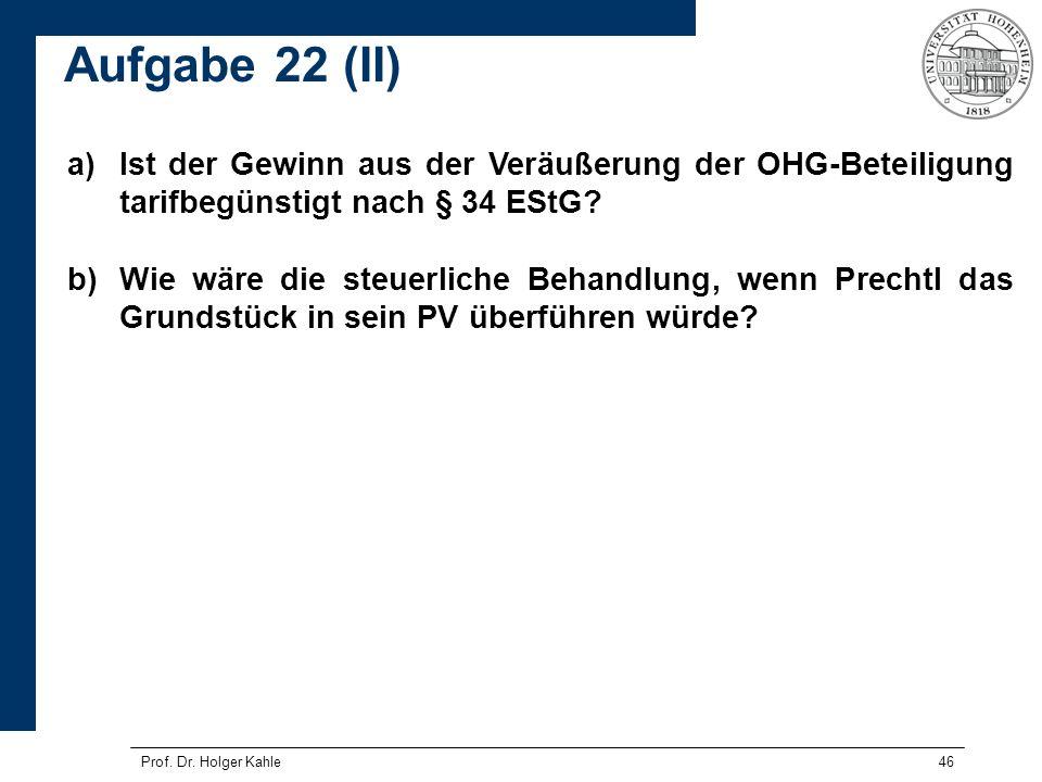 Prof. Dr. Holger Kahle46 a)Ist der Gewinn aus der Veräußerung der OHG-Beteiligung tarifbegünstigt nach § 34 EStG? b)Wie wäre die steuerliche Behandlun