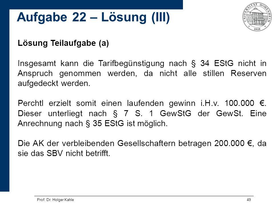 Prof. Dr. Holger Kahle49 Lösung Teilaufgabe (a) Insgesamt kann die Tarifbegünstigung nach § 34 EStG nicht in Anspruch genommen werden, da nicht alle s