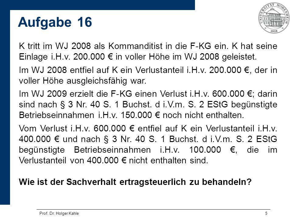 Prof. Dr. Holger Kahle5 K tritt im WJ 2008 als Kommanditist in die F-KG ein. K hat seine Einlage i.H.v. 200.000 in voller Höhe im WJ 2008 geleistet. I