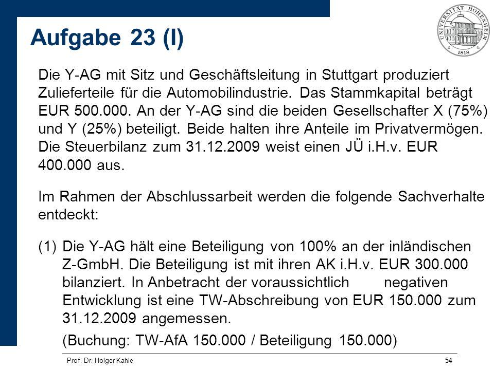 54Prof. Dr. Holger Kahle54 Die Y-AG mit Sitz und Geschäftsleitung in Stuttgart produziert Zulieferteile für die Automobilindustrie. Das Stammkapital b