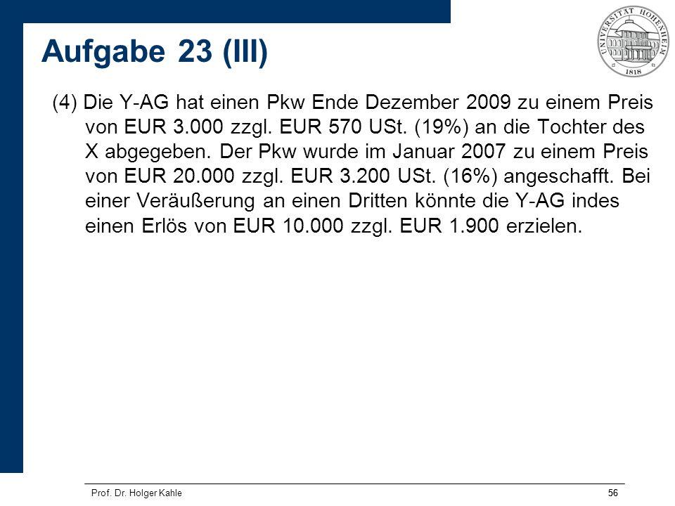 56Prof. Dr. Holger Kahle56 (4) Die Y-AG hat einen Pkw Ende Dezember 2009 zu einem Preis von EUR 3.000 zzgl. EUR 570 USt. (19%) an die Tochter des X ab