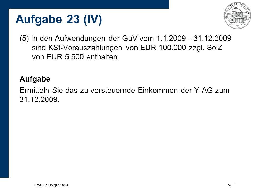 57Prof. Dr. Holger Kahle57 (5) In den Aufwendungen der GuV vom 1.1.2009 - 31.12.2009 sind KSt-Vorauszahlungen von EUR 100.000 zzgl. SolZ von EUR 5.500