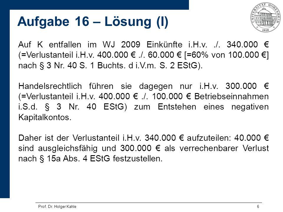 Prof. Dr. Holger Kahle6 Auf K entfallen im WJ 2009 Einkünfte i.H.v../. 340.000 (=Verlustanteil i.H.v. 400.000./. 60.000 [=60% von 100.000 ] nach § 3 N