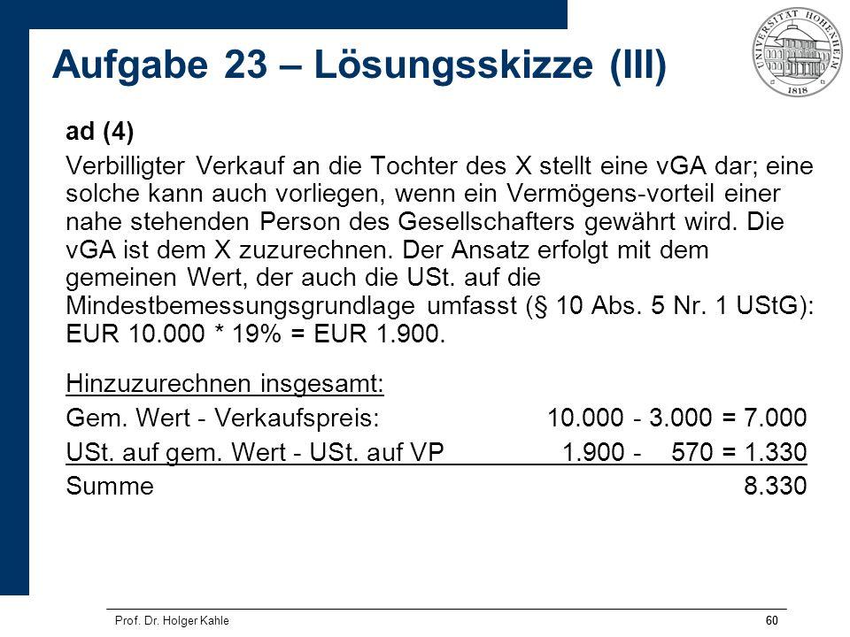 60Prof. Dr. Holger Kahle60 ad (4) Verbilligter Verkauf an die Tochter des X stellt eine vGA dar; eine solche kann auch vorliegen, wenn ein Vermögens-v