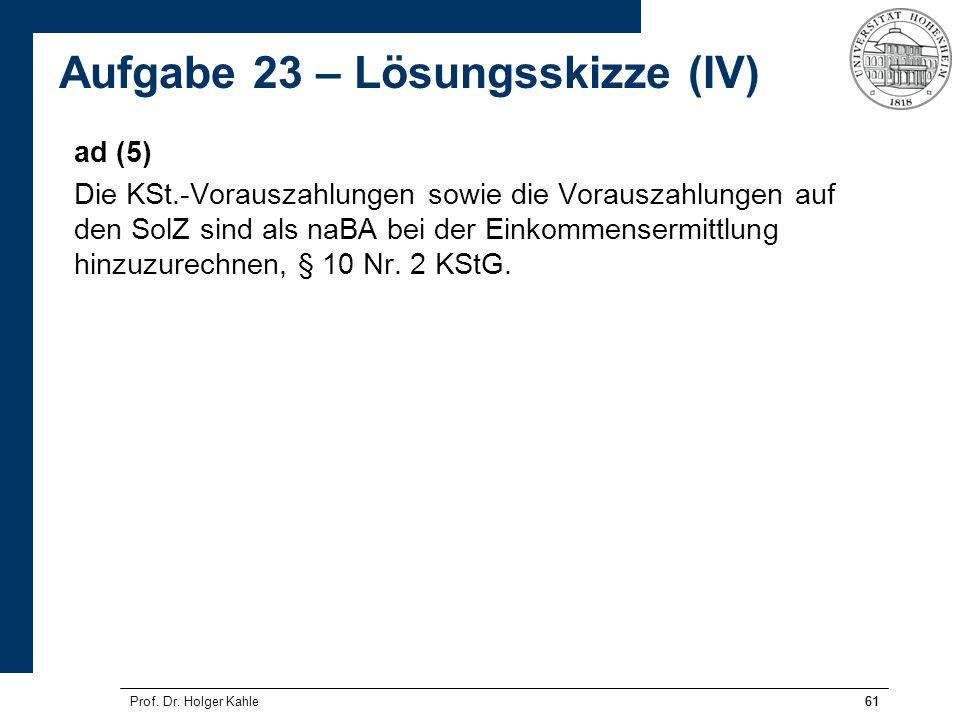 61Prof. Dr. Holger Kahle61 ad (5) Die KSt.-Vorauszahlungen sowie die Vorauszahlungen auf den SolZ sind als naBA bei der Einkommensermittlung hinzuzure
