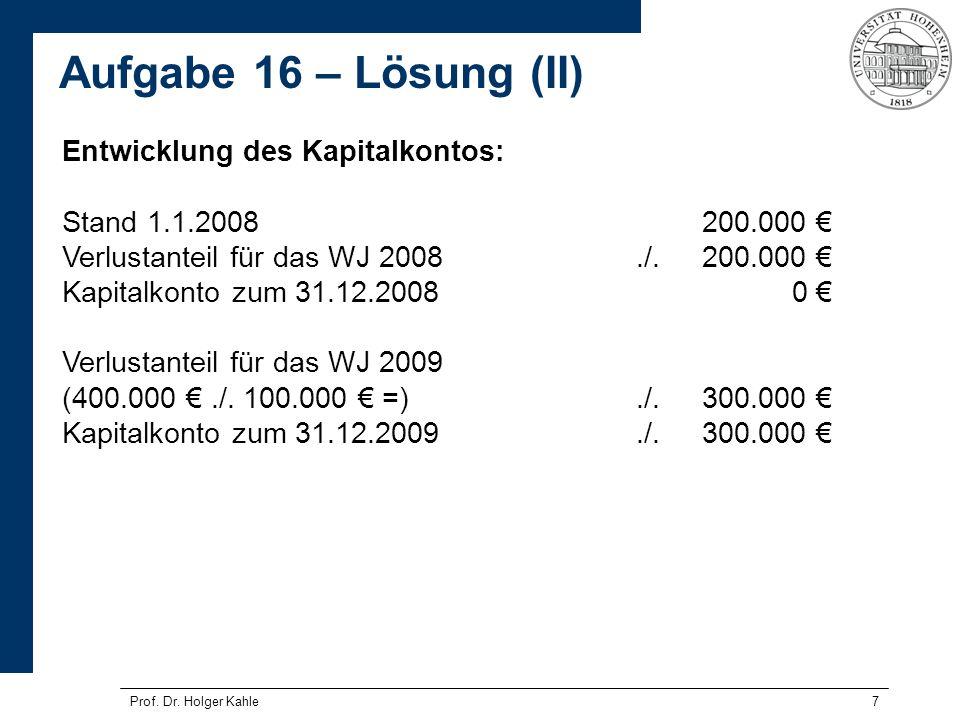 Prof. Dr. Holger Kahle7 Entwicklung des Kapitalkontos: Stand 1.1.2008200.000 Verlustanteil für das WJ 2008./.200.000 Kapitalkonto zum 31.12.2008 0 Ver