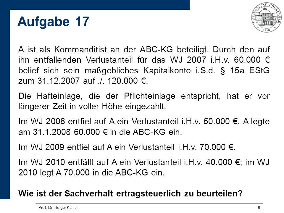 Prof. Dr. Holger Kahle8 A ist als Kommanditist an der ABC-KG beteiligt. Durch den auf ihn entfallenden Verlustanteil für das WJ 2007 i.H.v. 60.000 bel