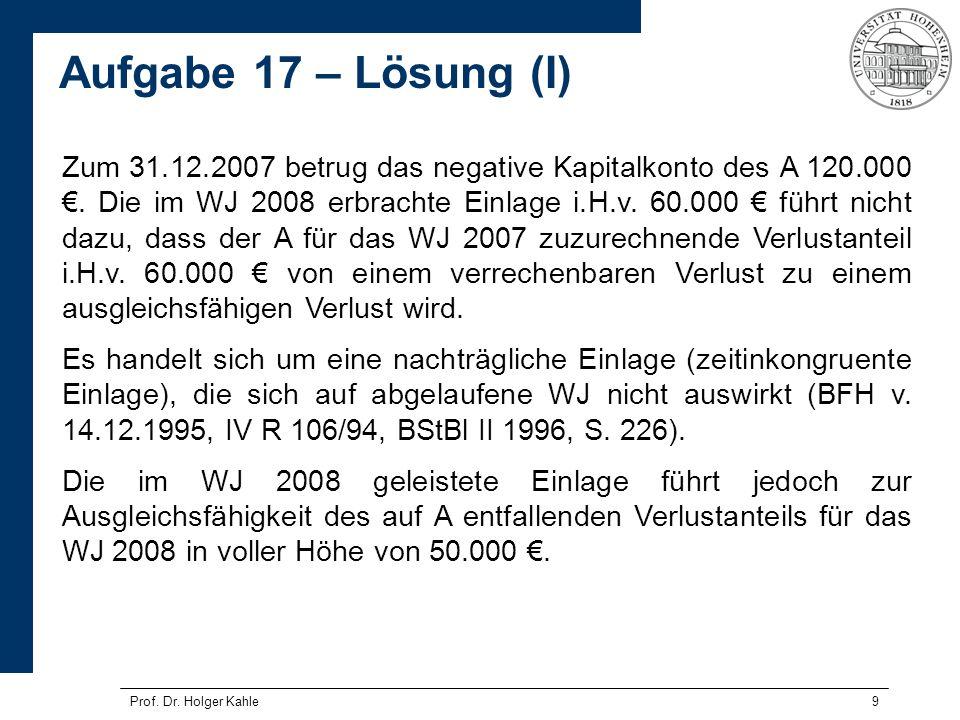 Prof. Dr. Holger Kahle9 Zum 31.12.2007 betrug das negative Kapitalkonto des A 120.000. Die im WJ 2008 erbrachte Einlage i.H.v. 60.000 führt nicht dazu