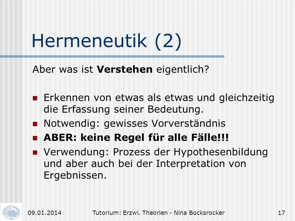 Tutorium: Erzwi. Theorien - Nina Bocksrocker1609.01.2014 Hermeneutik (1) hermeneutische Verfahren = Hauptmethode der geistes- wissenschaftlichen Pädag