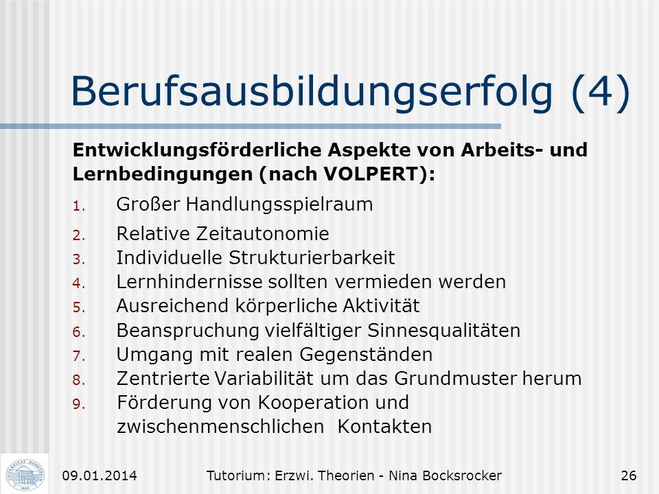 Tutorium: Erzwi. Theorien - Nina Bocksrocker2509.01.2014 Berufsausbildungserfolg (3) Voraussetzung zur Realisierung der Ziele: Kompetenzen der Schüler