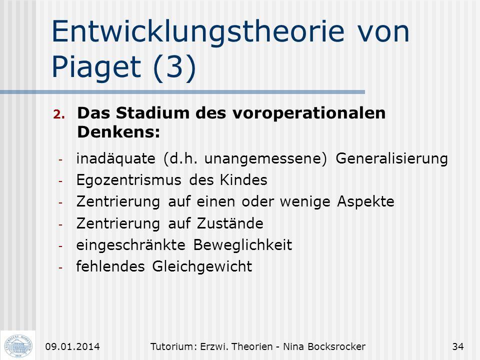 Tutorium: Erzwi. Theorien - Nina Bocksrocker3309.01.2014 Entwicklungstheorie von Piaget (2) Am Ende dieses Stadiums sind erreicht: - Objektpermanenz: