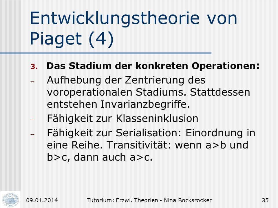 Tutorium: Erzwi. Theorien - Nina Bocksrocker3409.01.2014 Entwicklungstheorie von Piaget (3) 2. Das Stadium des voroperationalen Denkens: - inadäquate