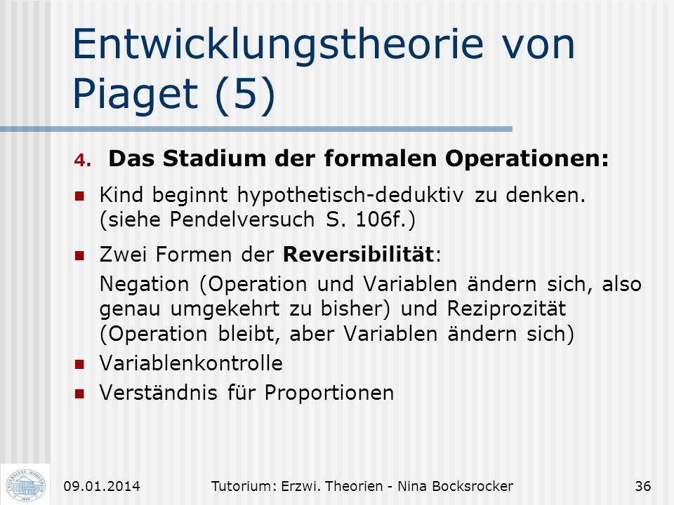 Tutorium: Erzwi. Theorien - Nina Bocksrocker3509.01.2014 Entwicklungstheorie von Piaget (4) 3. Das Stadium der konkreten Operationen : Aufhebung der Z