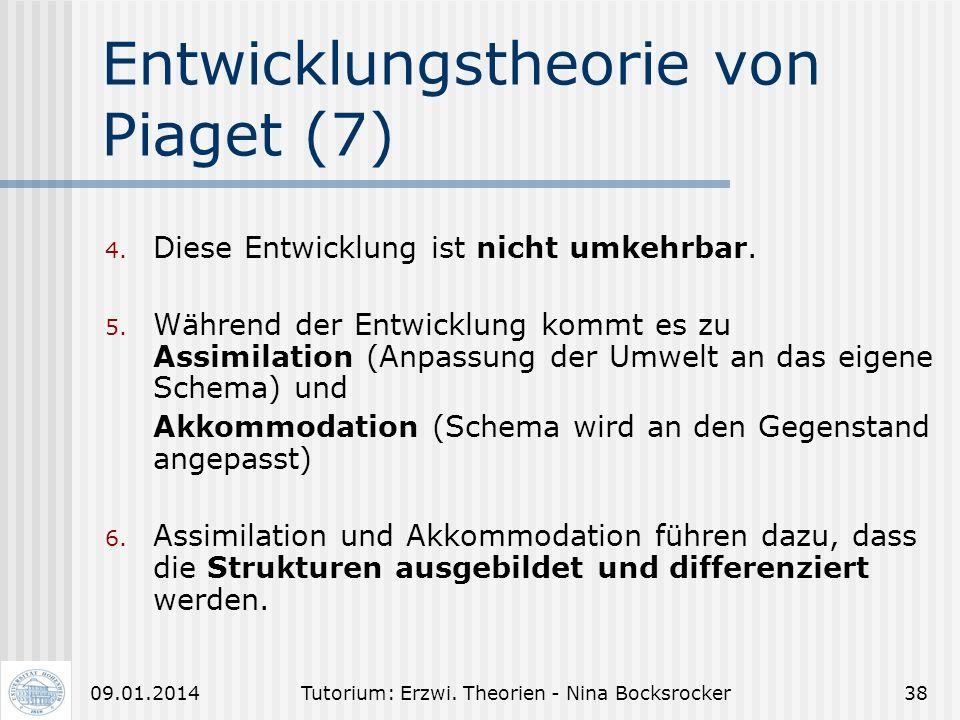 Tutorium: Erzwi. Theorien - Nina Bocksrocker3709.01.2014 Entwicklungstheorie von Piaget (6) Grundannahmen der Theorie von Piaget sind: 1. Zusammenhang
