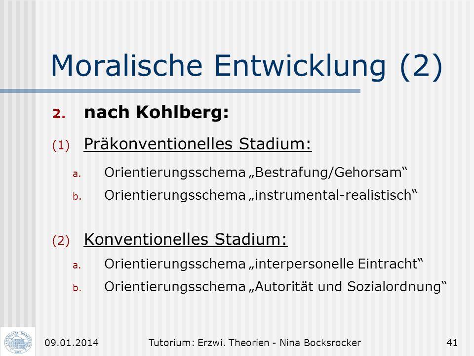 Tutorium: Erzwi. Theorien - Nina Bocksrocker4009.01.2014 Moralische Entwicklung (1) 1. nach Piaget: fehlendes Regelbewusstsein Stadium der Heteronomie
