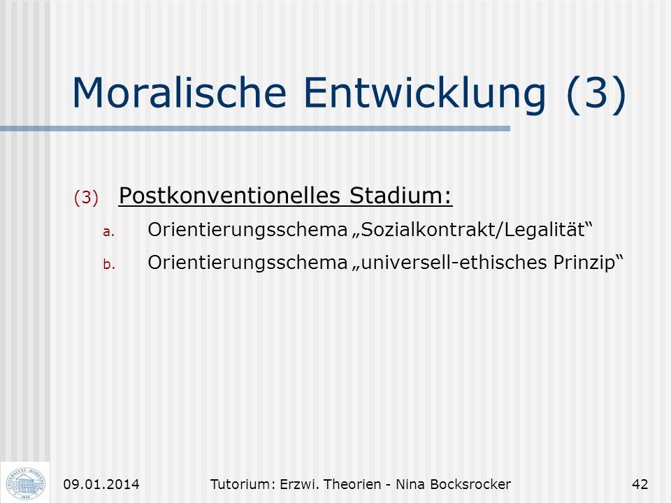 Tutorium: Erzwi. Theorien - Nina Bocksrocker4109.01.2014 Moralische Entwicklung (2) 2. nach Kohlberg: (1) Präkonventionelles Stadium: a. Orientierungs