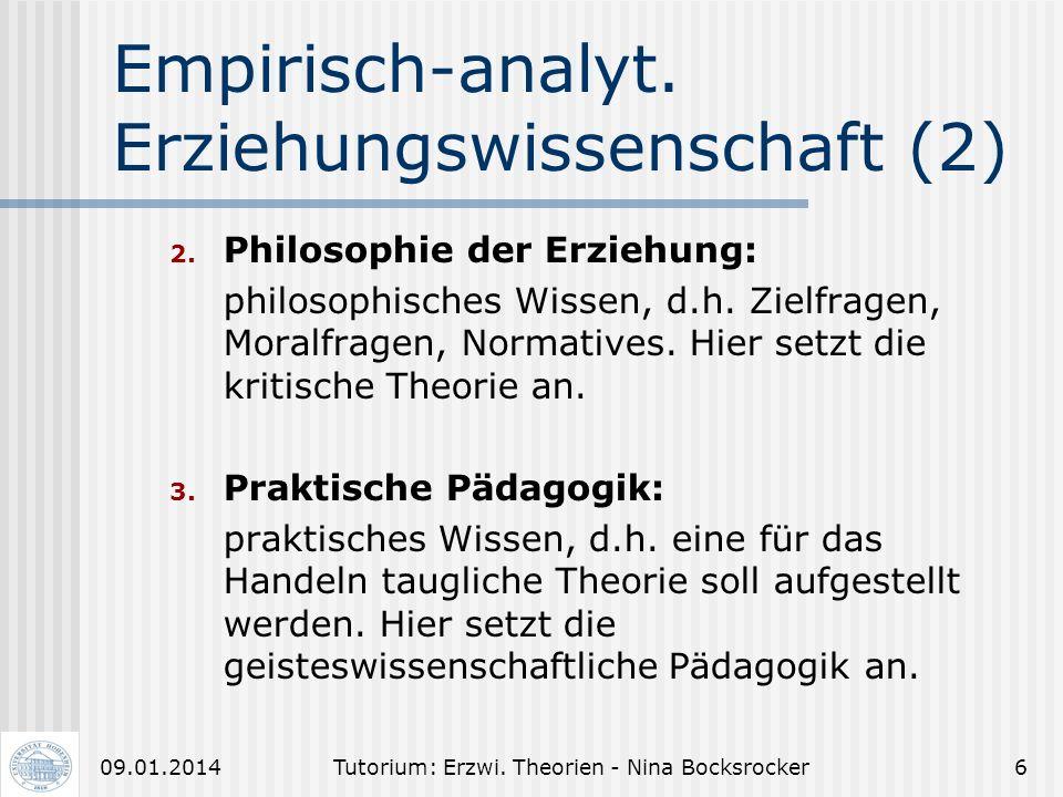 Tutorium: Erzwi. Theorien - Nina Bocksrocker509.01.2014 Empirisch-analyt. Erziehungswissenschaft (1) 60er Jahre Unterscheide: 1. Erziehungswissenschaf