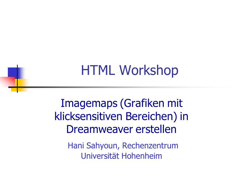 HTML Workshop Imagemaps (Grafiken mit klicksensitiven Bereichen) in Dreamweaver erstellen Hani Sahyoun, Rechenzentrum Universität Hohenheim