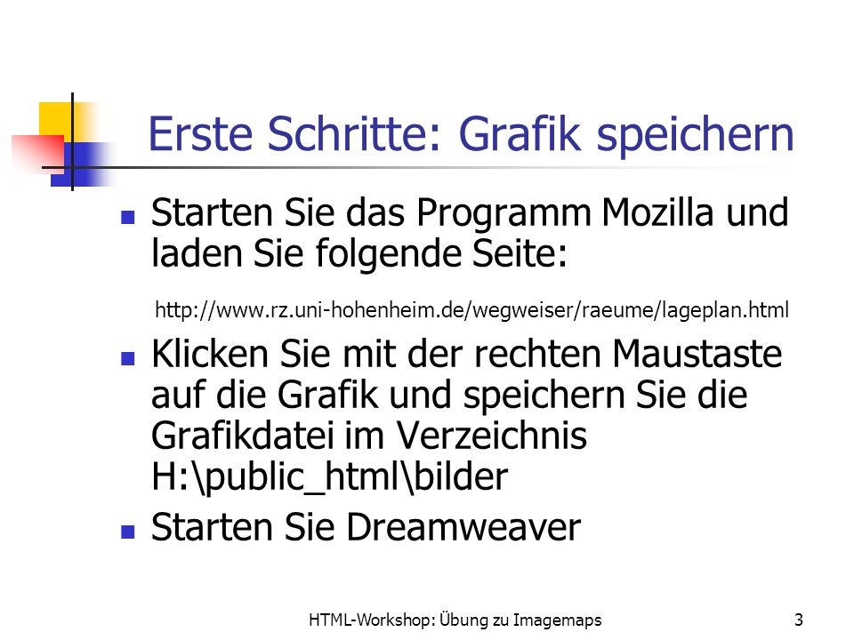 HTML-Workshop: Übung zu Imagemaps4 Erste Schritte: Grafik einfügen Gehen Sie in das Dokument-Fenster und geben Sie die Überschrift ein Fügen Sie darunter die Grafik aus dem Verzeichnis H:\public_html\bilder ein Markieren Sie die Grafik durch Klicken