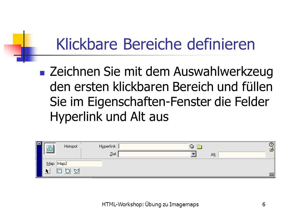 HTML-Workshop: Übung zu Imagemaps7 Klickbare Bereiche definieren Feld Hyperlink: geben Sie hier die URL ein für die Datei, die mit dem ausgewählten Grafikbereich verknüpft ist.