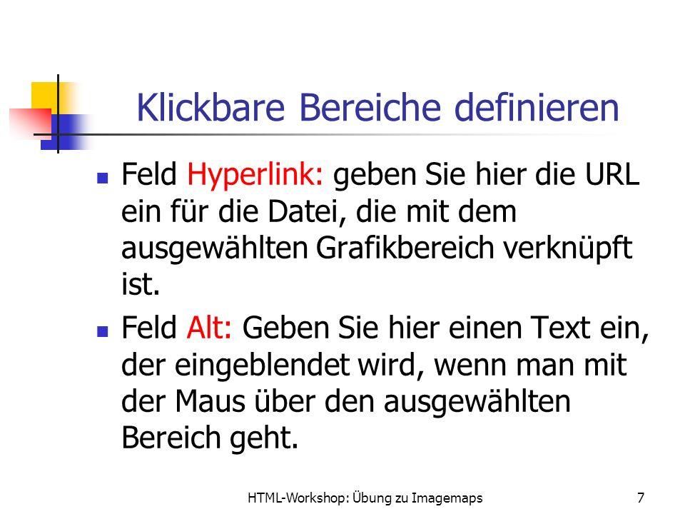 HTML-Workshop: Übung zu Imagemaps7 Klickbare Bereiche definieren Feld Hyperlink: geben Sie hier die URL ein für die Datei, die mit dem ausgewählten Gr