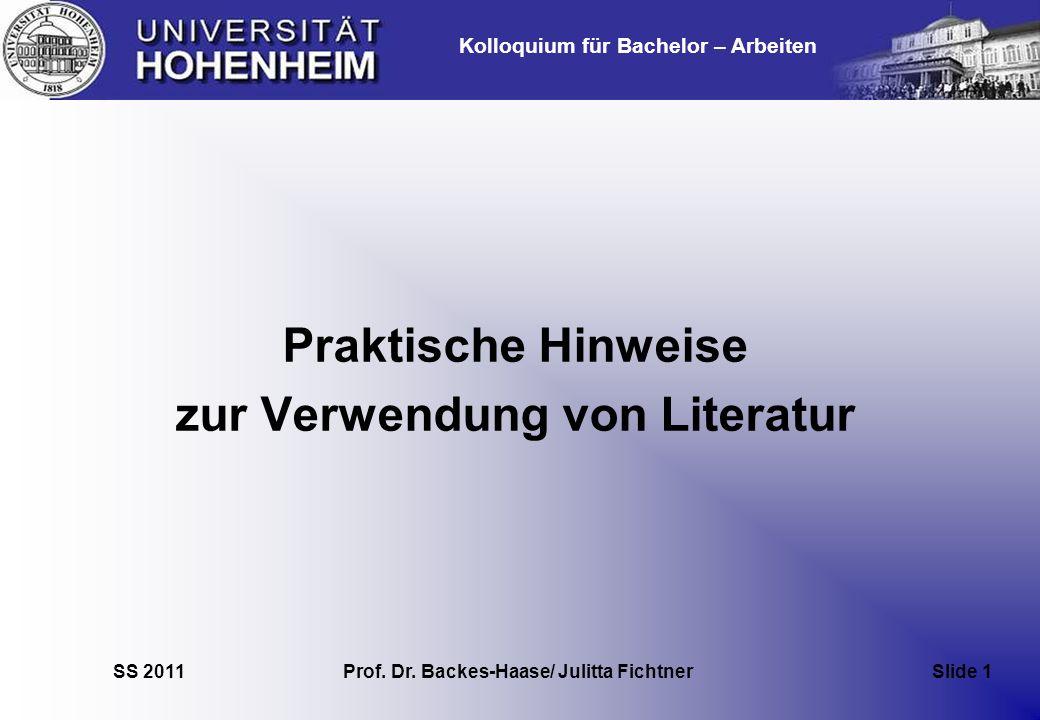 Kolloquium für Bachelor – Arbeiten SS 2011 Prof. Dr. Backes-Haase/ Julitta Fichtner Slide 1 Praktische Hinweise zur Verwendung von Literatur
