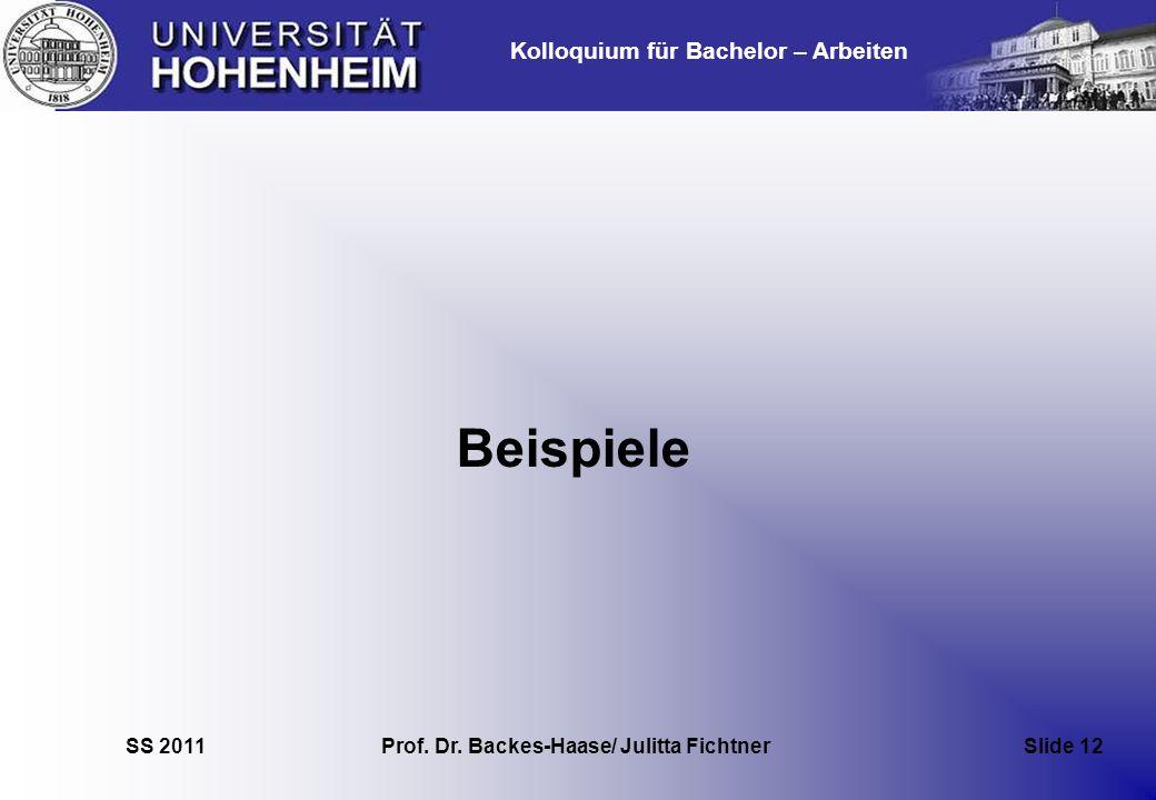 Kolloquium für Bachelor – Arbeiten SS 2011 Prof. Dr. Backes-Haase/ Julitta Fichtner Slide 12 Beispiele