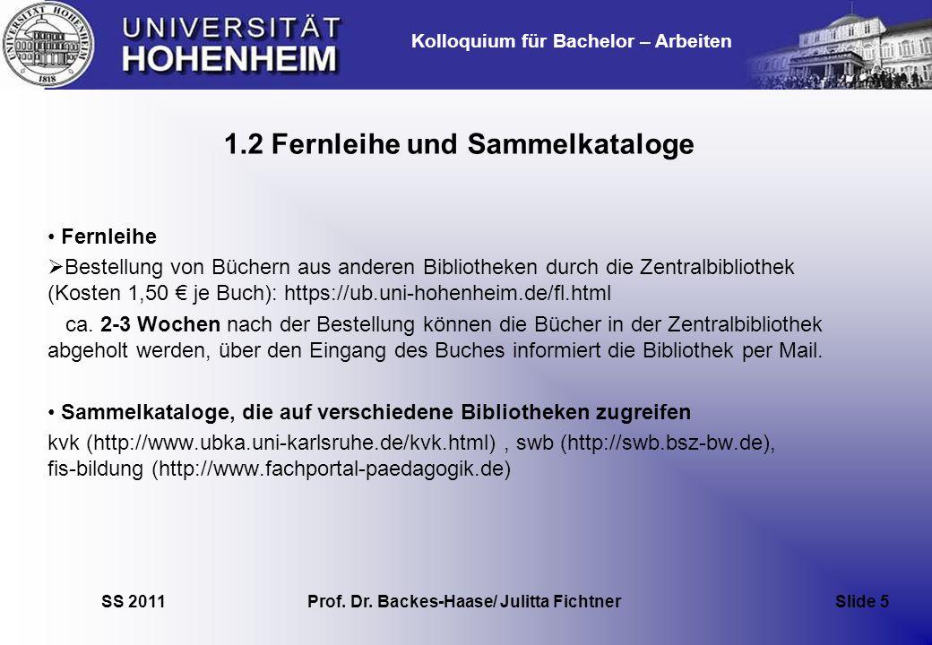 Kolloquium für Bachelor – Arbeiten SS 2011 Prof. Dr. Backes-Haase/ Julitta Fichtner Slide 5 1.2 Fernleihe und Sammelkataloge Fernleihe Bestellung von