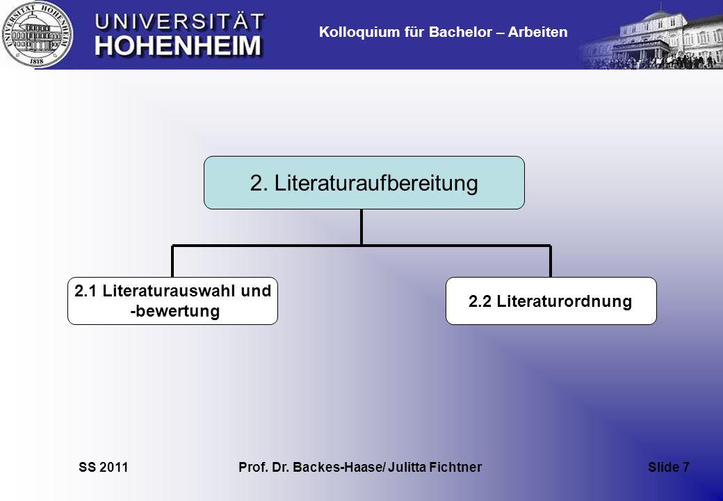 Kolloquium für Bachelor – Arbeiten SS 2011 Prof. Dr. Backes-Haase/ Julitta Fichtner Slide 7 2. Literaturaufbereitung 2.1 Literaturauswahl und -bewertu