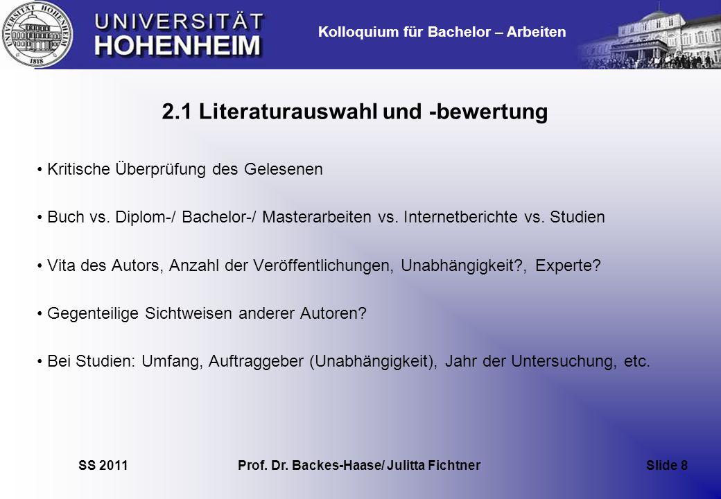 Kolloquium für Bachelor – Arbeiten SS 2011 Prof. Dr. Backes-Haase/ Julitta Fichtner Slide 8 2.1 Literaturauswahl und -bewertung Kritische Überprüfung