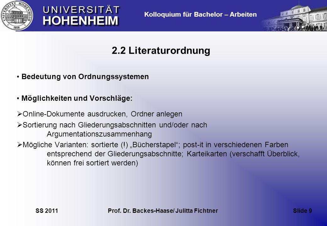 Kolloquium für Bachelor – Arbeiten SS 2011 Prof. Dr. Backes-Haase/ Julitta Fichtner Slide 9 2.2 Literaturordnung Bedeutung von Ordnungssystemen Möglic