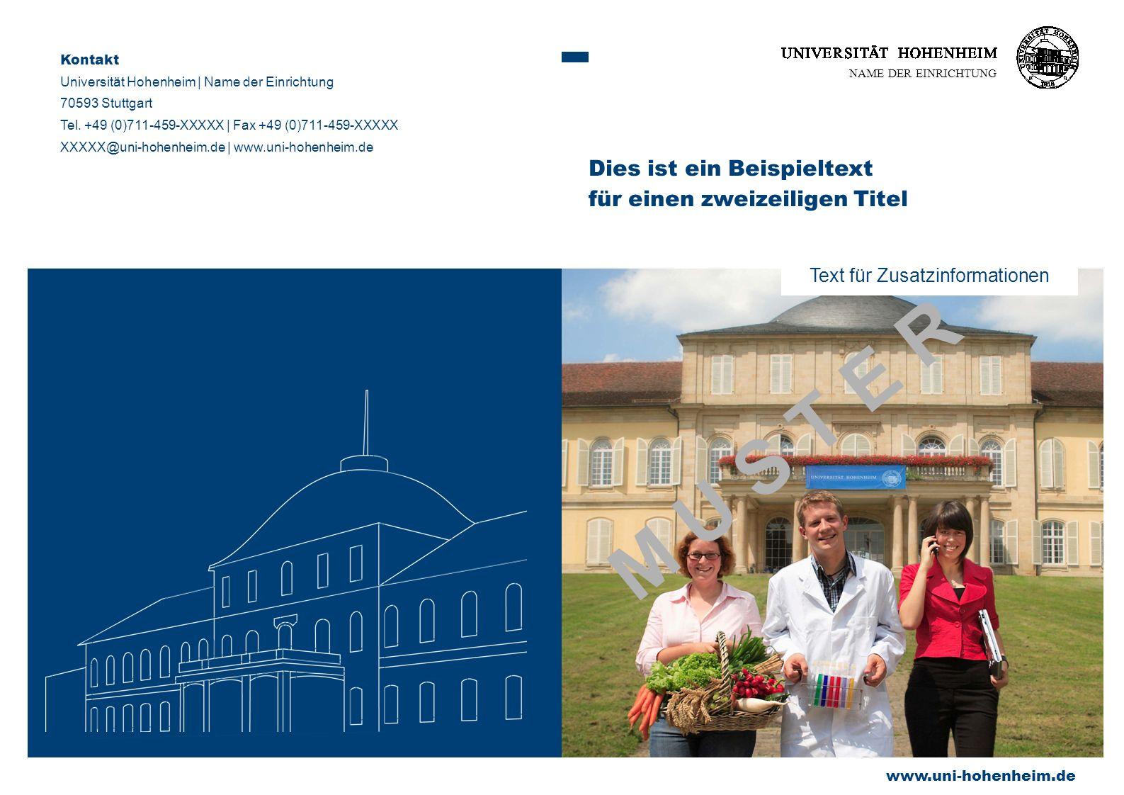 Text für Zusatzinformationen NAME DER EINRICHTUNG Dies ist ein Beispieltext für einen zweizeiligen Titel Kontakt Universität Hohenheim | Name der Einrichtung 70593 Stuttgart Tel.